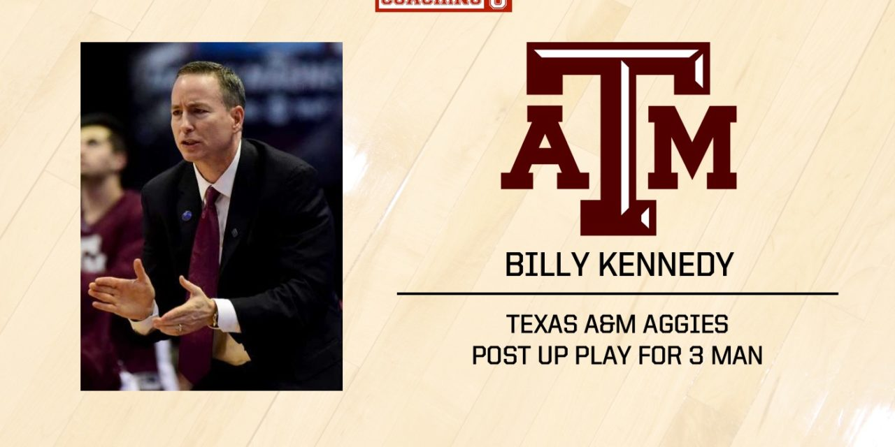 Playbook: Billy Kennedy – Texas A&M – Post Up Play for 3 Man
